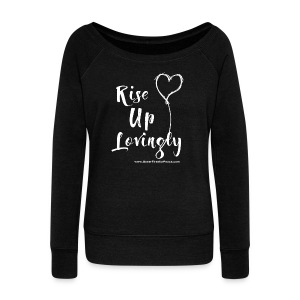 Rise Up Lovingly (white on dark) - Women's Wideneck Sweatshirt