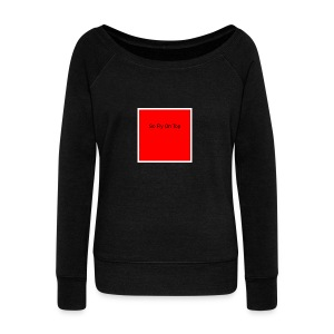 So Fly On Top Tees - Women's Wideneck Sweatshirt