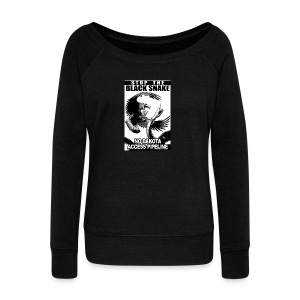Stop the Black Snake NODAPL - Women's Wideneck Sweatshirt