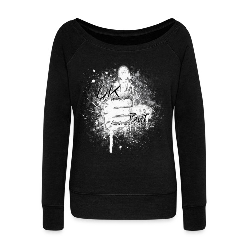 OK you're awesome... but f**k you anyway - Women's Wideneck Sweatshirt