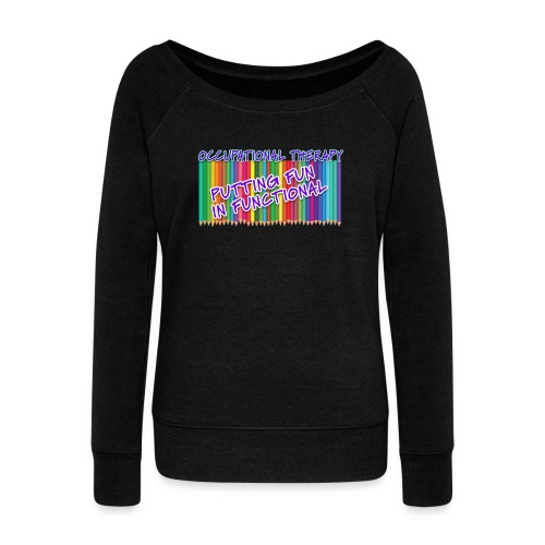 Occupational Therapy Putting the fun in functional - Women's Wideneck Sweatshirt