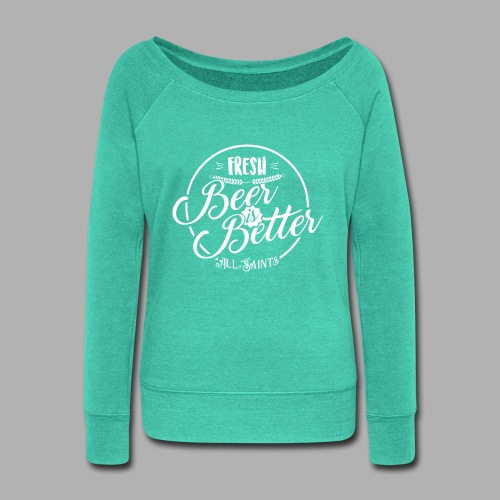Fresh Beer is Better - Women's Wideneck Sweatshirt