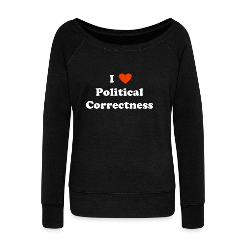 I Heart Political Correctness - Women's Wideneck Sweatshirt