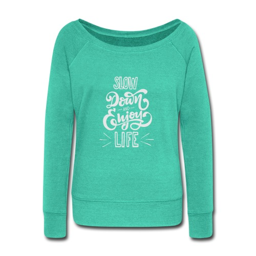 Slow down and enjoy life - Women's Wideneck Sweatshirt