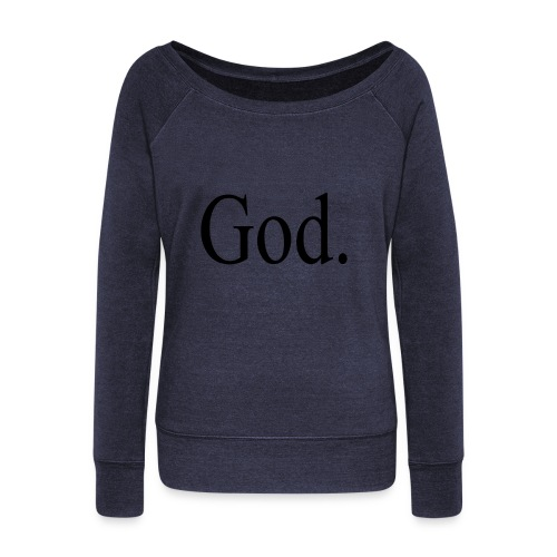 God. - Women's Wideneck Sweatshirt