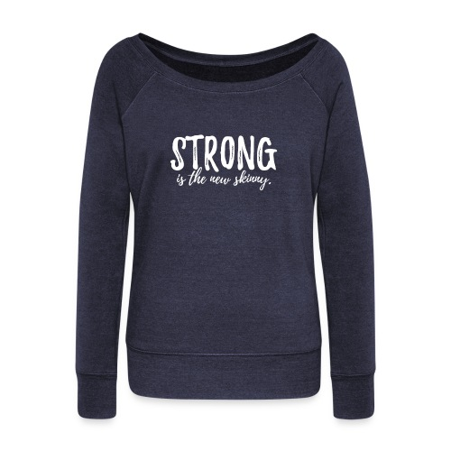 Strong is the New Skinny - Women's Wideneck Sweatshirt