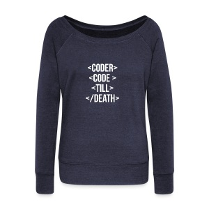 Coder Code Till Death - Programming T-Shirt - Women's Wideneck Sweatshirt