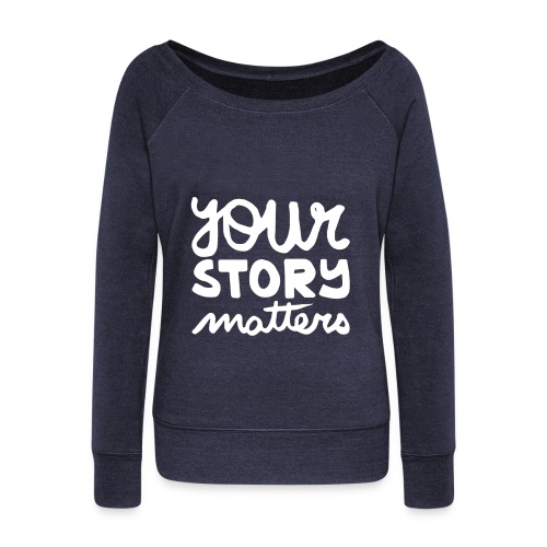 Your Story matters - Women's Wideneck Sweatshirt