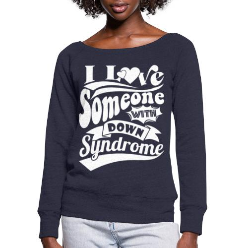 I Love Someone with Down syndrome - Women's Wideneck Sweatshirt