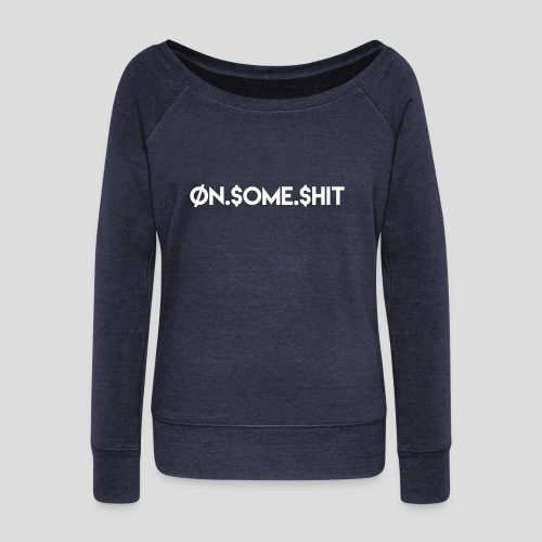 ON SOME SHIT Logo (White Logo Only) - Women's Wideneck Sweatshirt