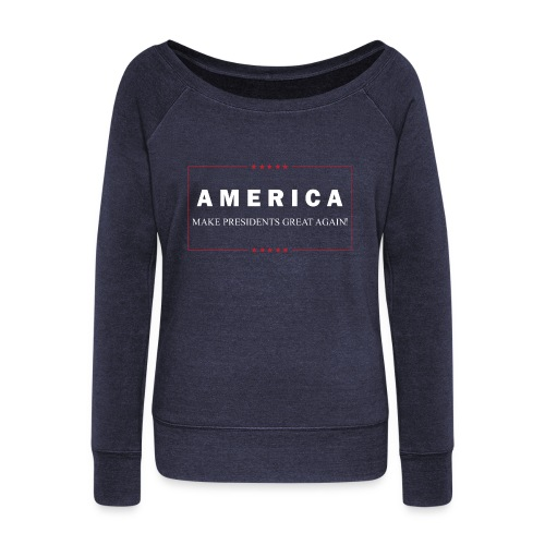 Make Presidents Great Again - Women's Wideneck Sweatshirt