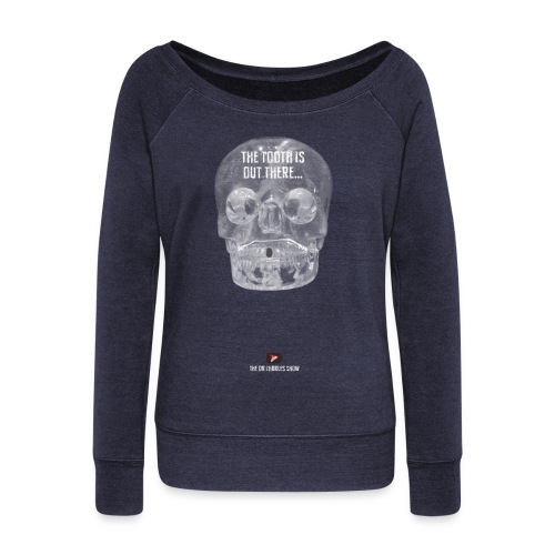 The Tooth is Out There! - Women's Wideneck Sweatshirt