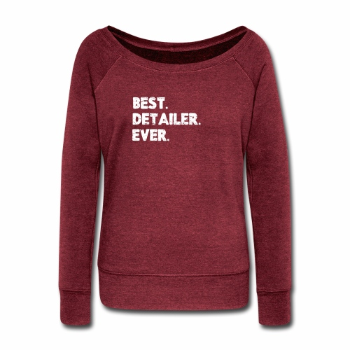 AUTO DETAILER SHIRT | BEST DETAILER EVER - Women's Wideneck Sweatshirt