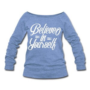 Believe in yourself - Women's Wideneck Sweatshirt