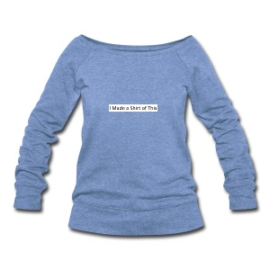 Made_a_Shirt_of_This - Women's Wideneck Sweatshirt