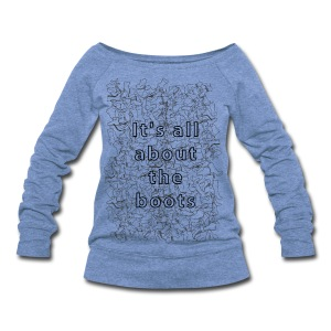 it's all about the boots - Women's Wideneck Sweatshirt
