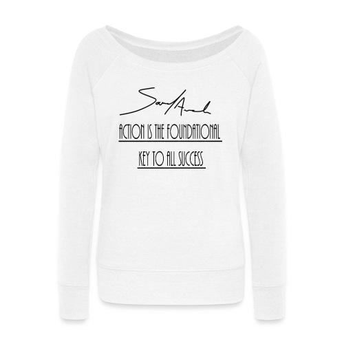 Action is the foundational key to all success - Women's Wideneck Sweatshirt