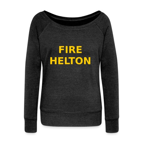 Fire Helton Shirt - Women's Wideneck Sweatshirt