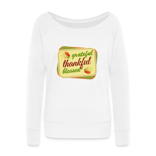 grateful thankful blessed - Women's Wideneck Sweatshirt