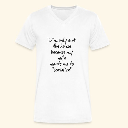 I'm only out the house because my wife - Men's V-Neck T-Shirt by Canvas
