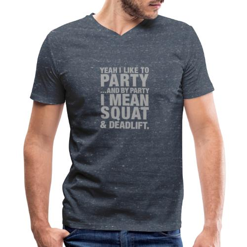 Yeah I like to party and by party I mean squat and - Men's V-Neck T-Shirt by Canvas