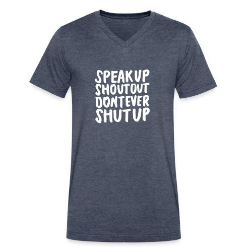 Speak Up Shout Out Dont Ever Shut Up - Men's V-Neck T-Shirt by Canvas