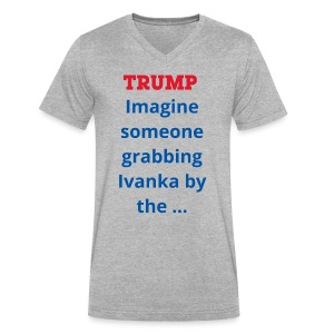 Trump imagine someone grabbing Ivanka by the... - Men's V-Neck T-Shirt by Canvas