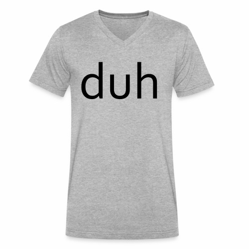 duh black - Men's V-Neck T-Shirt by Canvas