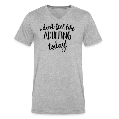 I don't feel like ADULTING today! - Men's V-Neck T-Shirt by Canvas