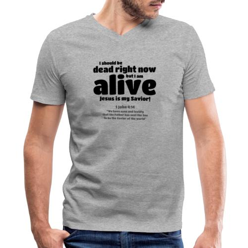 I Should be dead right now, but I am alive. - Men's V-Neck T-Shirt by Canvas