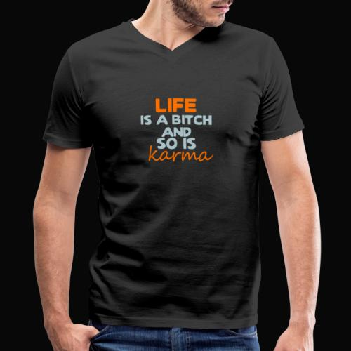 Life is a bitch and so is karma - Men's V-Neck T-Shirt by Canvas