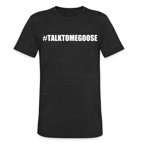 TALKTOMEGOOSE TEE - Unisex Tri-Blend T-Shirt