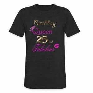 Birthday Queen 25 and Fabulous - Unisex Tri-Blend T-Shirt by American Apparel
