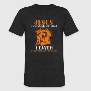 Jesus Because Of Him Heaven Knows My Name T Shirt - Unisex Tri-Blend T-Shirt by American Apparel