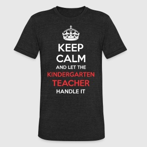 Keep Calm And Let Kindergarten Teacher Handle It - Unisex Tri-Blend T-Shirt by American Apparel