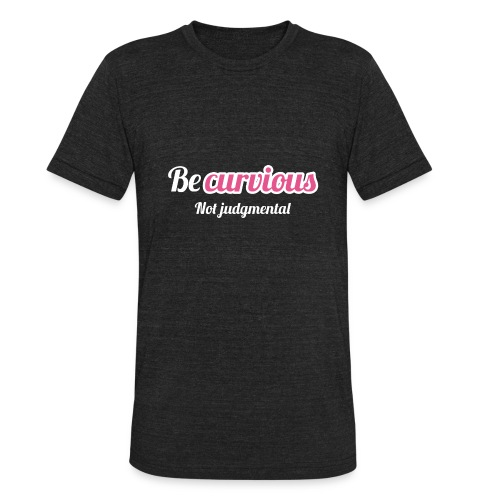 ''BE CURVIOUS, NOT JUDGMENTAL'' - PINK/WHITE - Unisex Tri-Blend T-Shirt