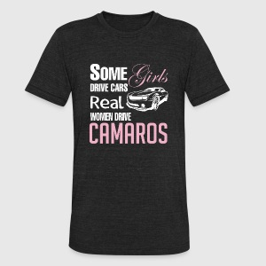 Camaros - Some Girls Drive Cars Real Women Drive - Unisex Tri-Blend T-Shirt by American Apparel