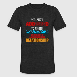 COMMITTED RELATIONSHIP - I'M NOT ADDICTED TO FIS - Unisex Tri-Blend T-Shirt by American Apparel