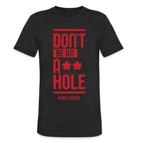 Dont Be An A-hole - Unisex Tri-Blend T-Shirt
