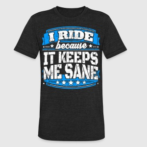 I Ride Because It Keeps Me Sane Riding T-shirt - Unisex Tri-Blend T-Shirt by American Apparel