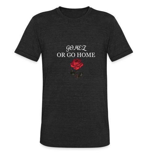 GOMEZ OR GO HOME ROSE - Unisex Tri-Blend T-Shirt