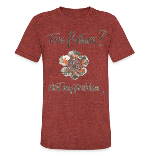 The Future not my problem - Unisex Tri-Blend T-Shirt