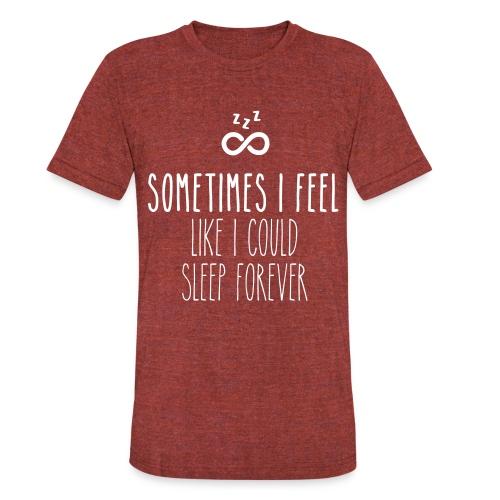 Sometimes I feel like I could sleep forever - Unisex Tri-Blend T-Shirt