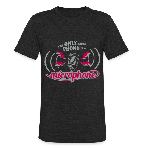 The only good phone is a microphone - Unisex Tri-Blend T-Shirt