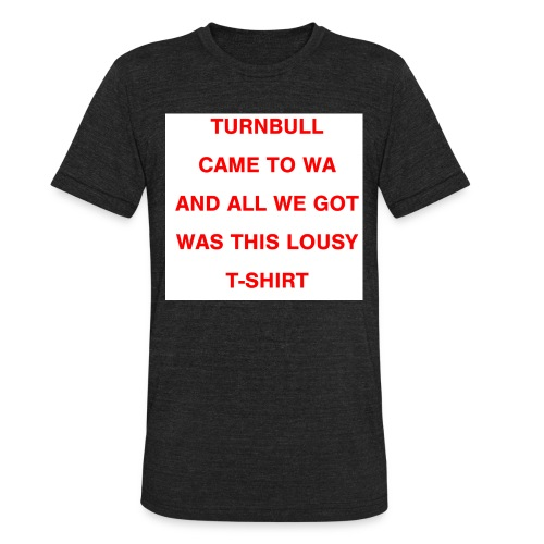 Turnbull came to WA and all we got was this lousy - Unisex Tri-Blend T-Shirt
