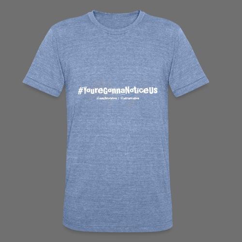 #youreGonnaNoticeUs - Unisex Tri-Blend T-Shirt