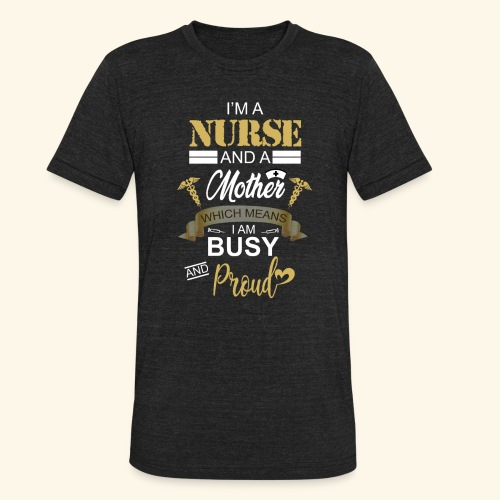 I'm a nurse and a mother - Unisex Tri-Blend T-Shirt