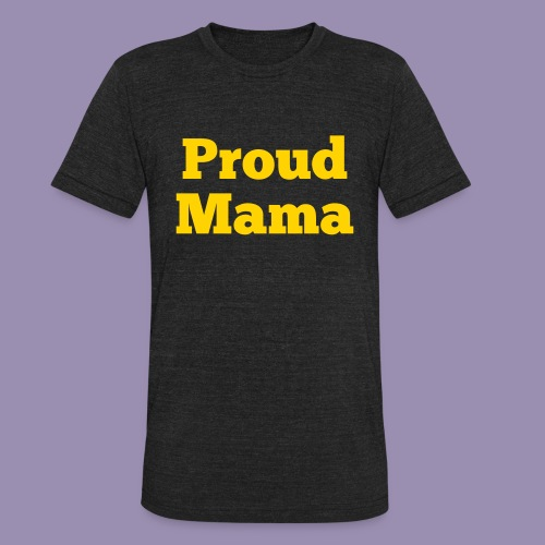 Proud Mama - Unisex Tri-Blend T-Shirt