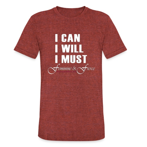 I can I will I must Feminine and Fierce - Unisex Tri-Blend T-Shirt