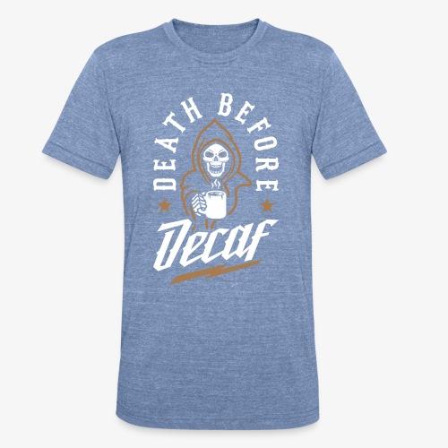 Death Before Decaf - Unisex Tri-Blend T-Shirt